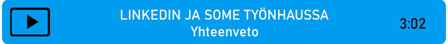 Linkki yhteenvetovideoon: LinkedIn ja some työnhaussa